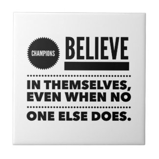 Champions Believe In Themselves, Even When No One Small Square Tile
