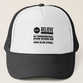 Champions Believe In Themselves, Even When No One Trucker Hat