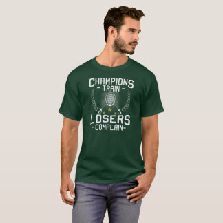 CHAMPIONS TRAIN LOSERS COMPLAIN - FENCING T-Shirt