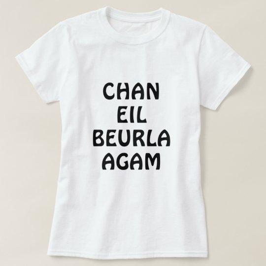 Chan eil Beurla , I do not speak English T-Shirt