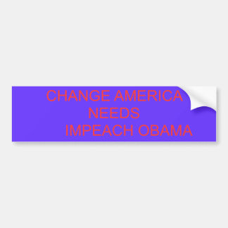 CHANGE AMERICA NEEDS       IMPEACH OBAMA BUMPER STICKER
