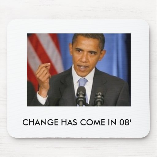 CHANGE HAS COME IN 08' MOUSE PADS