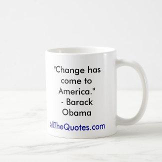 """Change has come to America.""- Barack Obama, Al... Basic White Mug"