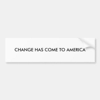 CHANGE HAS COME TO AMERICA BUMPER STICKER