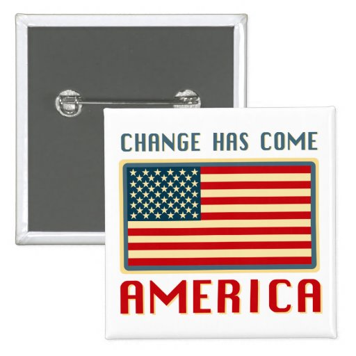 Change Has Come to America Obama Pins