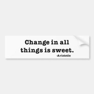Change in all things is sweet. bumper sticker