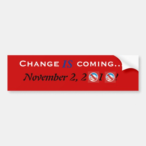 Change IS coming... Bumper Stickers