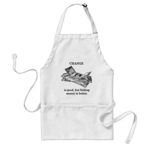 change-is-good-but-folding-money-is-better aprons