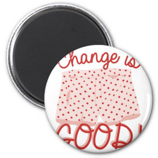 Change Is Good! Magnet