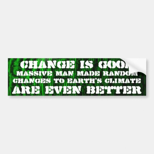 Change is good, random climate change is better bumper stickers