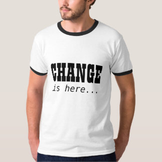 CHANGE, is here... Tshirts