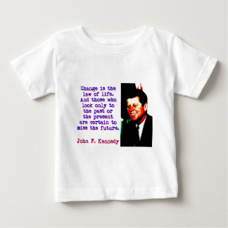 Change Is The Law Of Life - John Kennedy Baby T-Shirt