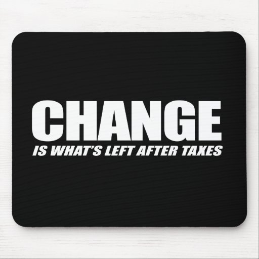Change is what is left after taxes mouse mat