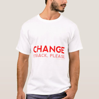 Change It Back, Please T-Shirt