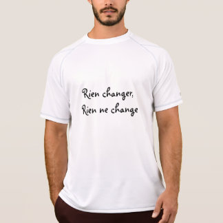 Change nothing, nothing changes T-Shirt