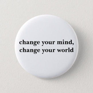 change your mind, change your world 6 cm round badge