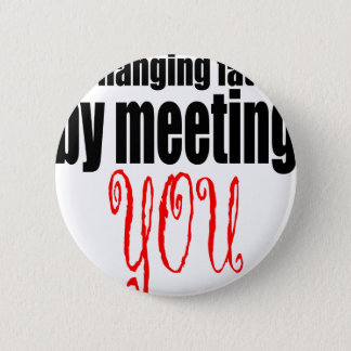changing fate meeting you flirting technique prom 6 cm round badge
