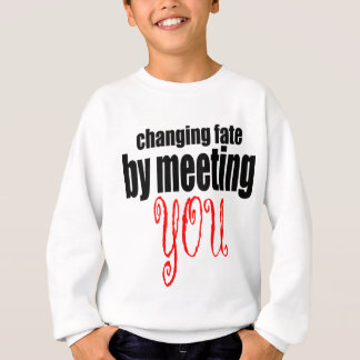 changing fate meeting you flirting technique prom sweatshirt