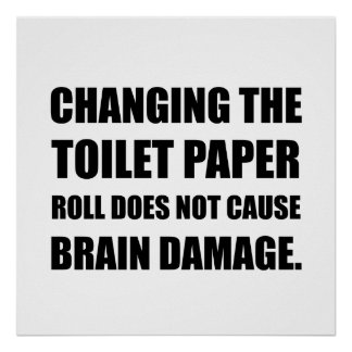Changing Toilet Paper Roll Brain Damage Poster