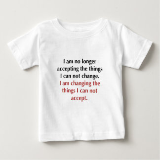 Changing What I Can Not Accept Baby T-Shirt