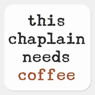chaplain needs coffee square sticker
