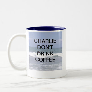 CHARLIE DONT DRINK COFFEE Two-Tone COFFEE MUG