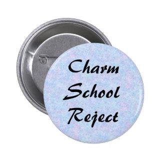 Charm School Reject 6 Cm Round Badge