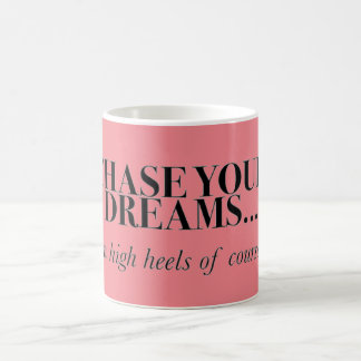 Chase Your Dreams In Heels Coffee Mug