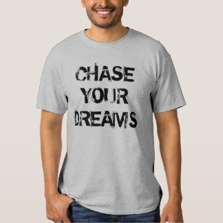"""""""Chase Your Dreams"""" t-shirt"""