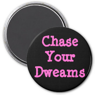 Chase Your Dweams 7.5 Cm Round Magnet