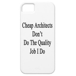 Cheap Architects Don't Do The Quality Job I Do iPhone 5 Case