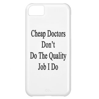 Cheap Doctors Don't Do The Quality Job I Do iPhone 5C Case