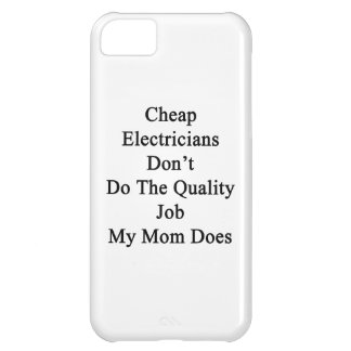 Cheap Electricians Don t Do The Quality Job My Mom iPhone 5C Case
