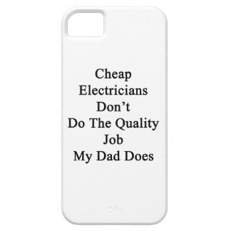 Cheap Electricians Don't Do The Quality Job My Dad iPhone 5 Covers