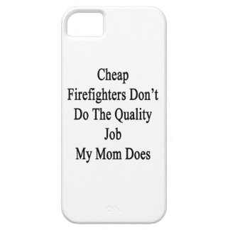 Cheap Firefighters Don't Do The Quality Job My Mom iPhone 5 Cover