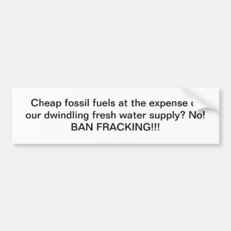 Cheap fossil fuels VS Water: Ban Fracking! Bumper Sticker
