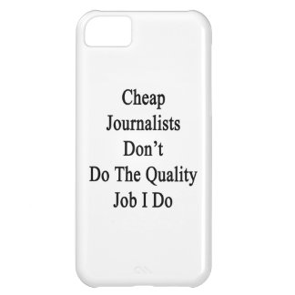Cheap Journalists Don't Do The Quality Job I Do iPhone 5C Cases
