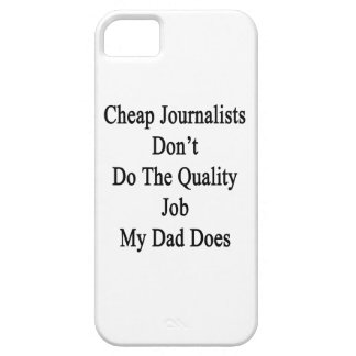 Cheap Journalists Don't Do The Quality Job My Dad iPhone 5 Covers