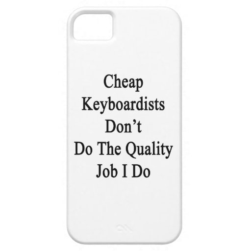Cheap Keyboardists Don't Do The Quality Job I Do Cover For iPhone 5/5S