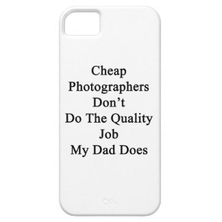 Cheap Photographers Don't Do The Quality Job My Da iPhone 5 Case