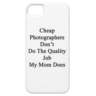 Cheap Photographers Don't Do The Quality Job My Mo iPhone 5 Case