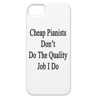 Cheap Pianists Don't Do The Quality Job I Do iPhone 5 Covers