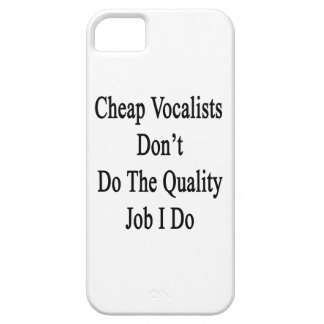 Cheap Vocalists Don't Do The Quality Job I Do iPhone 5 Cases