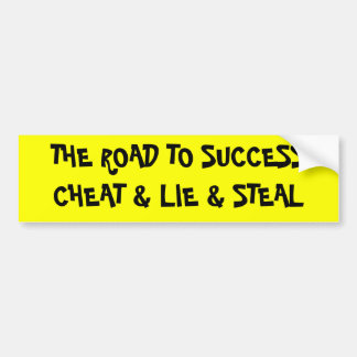 CHEAT & LIE & STEAL BUMPER STICKER
