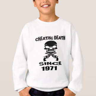 Cheating Death Since 1971 Birthday Designs Sweatshirt