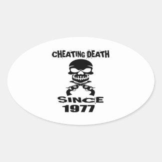 Cheating Death Since 1977 Birthday Designs Oval Sticker