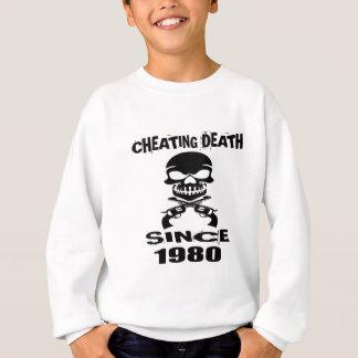 Cheating Death Since 1980 Birthday Designs Sweatshirt