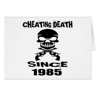 Cheating Death Since 1985 Birthday Designs Card