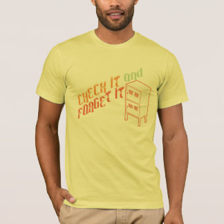 Check it and Forget it T-Shirt