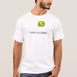 Check it out, Bobby! T-Shirt